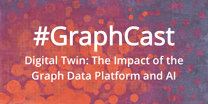 This GraphCast unpacks the impact of graph databases and artificial intelligence on digital twins.