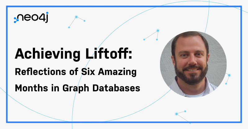 Achieving Liftoff: Reflections of Six Amazing Months in Graph Databases